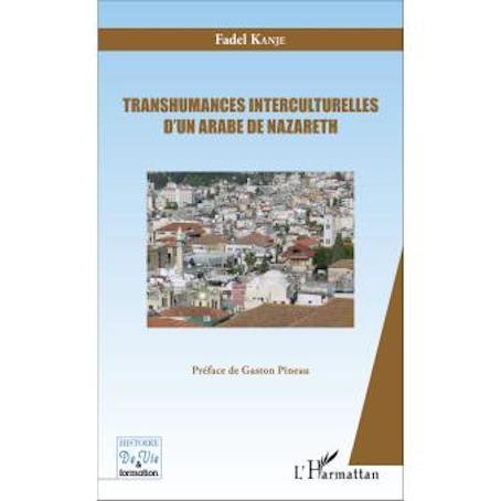 """""""Transhumances interculturelles d'un arabe de Nazareth"""" de Fadel Kanje"""