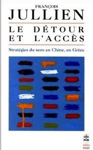 Le Détour et l'accès, Stratégies du sens en Chine, en Grèce, Grasset, 1995, rééd. Poche 1997