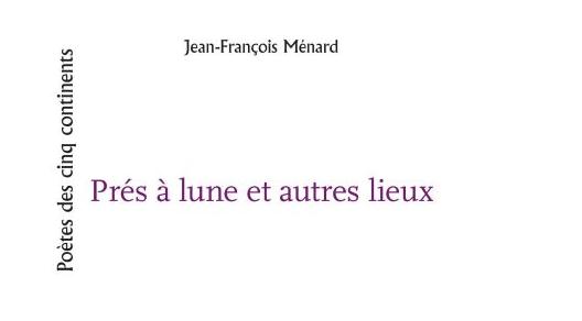 """Livres : """"Prés à lune et autres lieux"""" de Jean-François Ménard"""